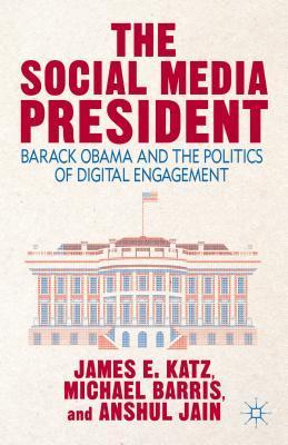 The Social Media President: Barack Obama and the Politics of Digital Engagement