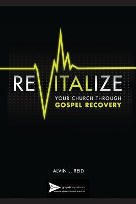 REVITALIZE Your Church Through Gospel Recovery (Gospel Advance Books) (Volume 1)