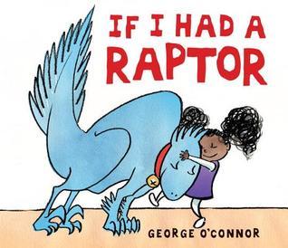 Ebook If I Had a Raptor by George O'Connor DOC!