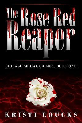 The Rose Red Reaper (Chicago Serial Crimes, #1)