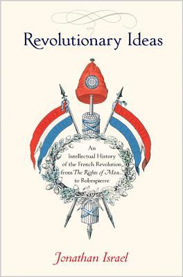 Revolutionary Ideas: An Intellectual History of the French Revolution from the Rights of Man to Robespierre
