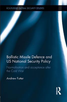 Ballistic Missile Defence and Us National Security Policy: Normalisation and Acceptance After the Cold War
