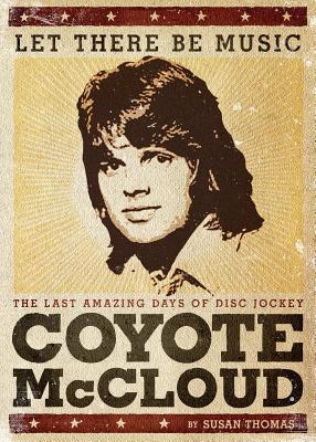 Let There Be Music: The Last Amazing Days of Disc Jockey Coyote McCloud