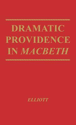 Dramatic Providence in Macbeth: A Study of Shakespeare's Tragic Theme of Humanity and Grace. with a Supplementary Essay on King Lear.