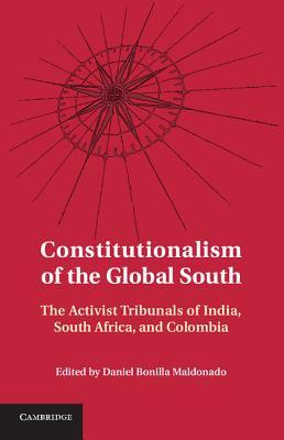 Constitutionalism of the Global South: The Activist Tribunals of India, South Africa, and Colombia