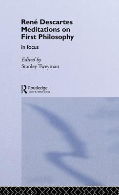 Rene Descartes' Meditations on First Philosophy in Focus