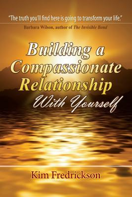 Building a Compassionate Relationship with Yourself