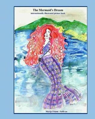 The Mermaid's Dream, internationally illustrated picture book: This is a unique and beautiful fairy tale that resolves the mermaid's age-old dilemma of where to live - on the sea or on the land
