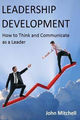 Leadership Development: How to Think and Communicate as a Leader