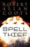 Spell Thief by Robert Allan Coots