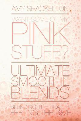 Want Some of My Pink Stuff? Ultimate Smoothie Blends
