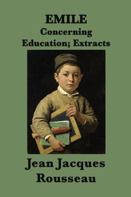 Emile -Or- Concerning Education; Extracts