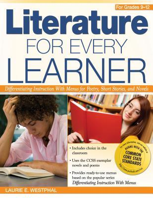 Literature for Every Learner for Grades 9-12: Differentiating Instruction with Menus for Poetry, Short Stories, and Novels