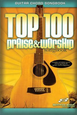 Top 100 Praise & Worship Guitar Songbook: Guitar Chord Songbook