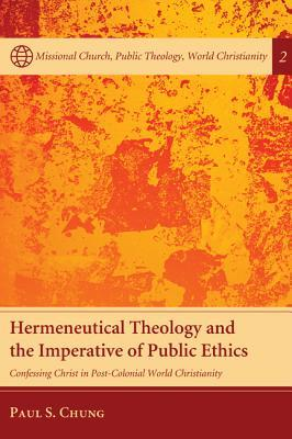 Hermeneutical Theology and the Imperative of Public Ethics: Confessing Christ in Post-Colonial World Christianity
