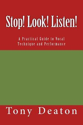 Stop! Look! Listen!: A Practical Guide to Vocal Technique and Performance