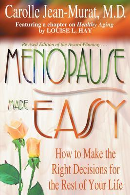 Menopause Made Easy: How to Make the Right Decisio...