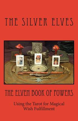 Ebook The Elven Book of Powers: Using the Tarot for Magical Wish Fulfillment by The Silver Elves read!
