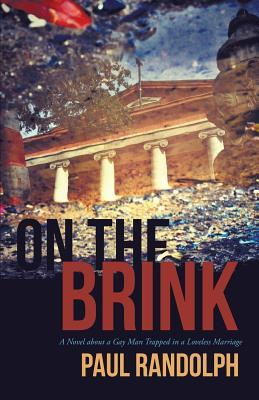 On the Brink: A Novel about a Gay Man Trapped in a Loveless Marriage