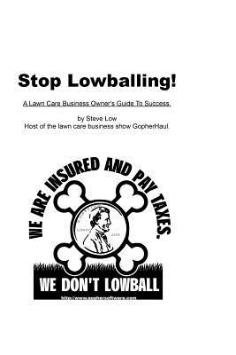 Stop Lowballing! A Lawn Care Business Owner's Guide To Success: Written By Your Friends At Gopher Lawn Care Software And The Gopherhaul Lawn Care Business Show