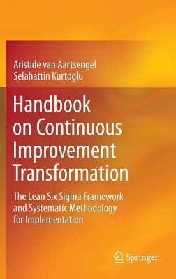 Handbook on Continuous Improvement Transformation: The Lean Six SIGMA Framework and Systematic Methodology for Implementation