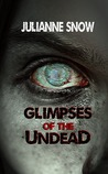 Glimpses of the Undead