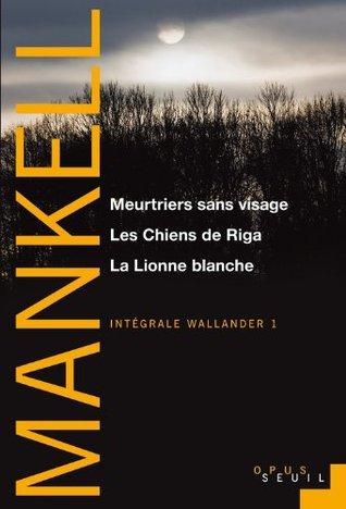 Intégrale Wallander, Tome 1: Meurtriers sans visage / Les Chiens de Riga / La Lionne blanche