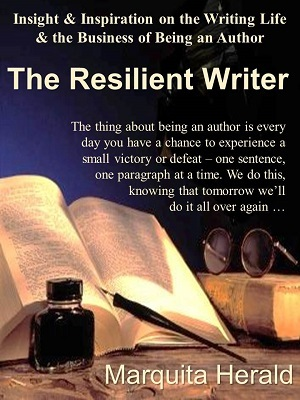 The Resilient Writer: Insight & Inspiration on the Writing Life & the Business of Being an Author