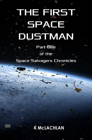 The First Space Dustman (The Space Salvager Chronicles, 1)