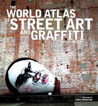 Ebook The World Atlas of Street Art and Graffiti by Rafael Schacter PDF!