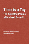 Time is a Toy: The Selected Poems of Michael Benedikt