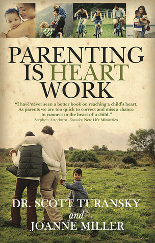 Parenting is Heart Work by Scott Turansky