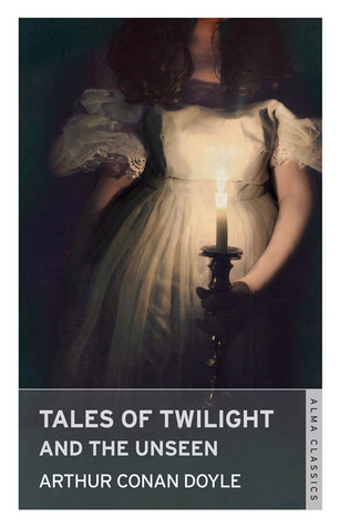 Tales of Twilight and the Unseen by Arthur Conan Doyle