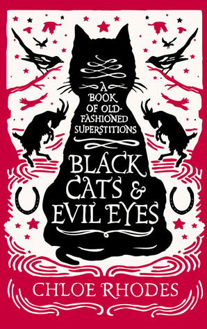 Ebook Black Cats and Evil Eyes: A Book of Old-Fashioned Superstitions by Chloe Rhodes DOC!
