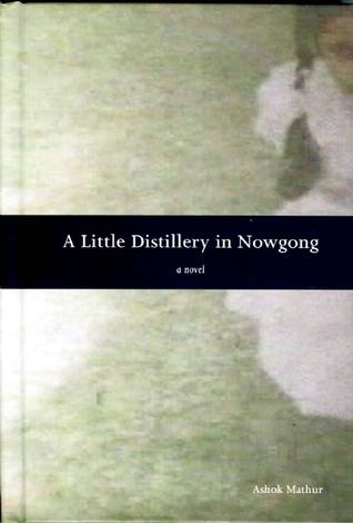 A Little Distillery in Nowgong by Ashok Mathur