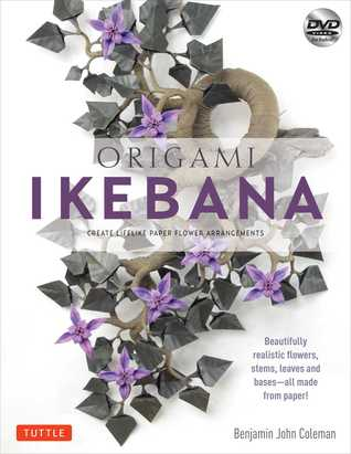 Origami Ikebana: Create Lifelike Paper Flower Arrangements [Origami Book and Instructional DVD]