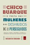 Chico Buarque, o poeta das mulheres, dos desvalidos e dos perseguidos - Ensaios sobre a mulher, o pobre e a repressão militar nas canções de Chico