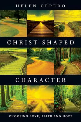 Christ-Shaped Character: Choosing Love, Faith and Hope