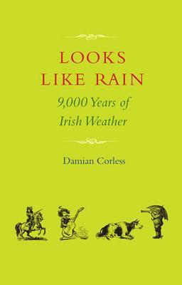Looks Like Rain: 9000 Years of Irish Weather
