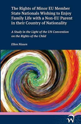 The Rights of Minor EU Member State Nationals Wishing to Enjoy Family Life with a Non-EU Parent in their Country of Nationality: A Study in the Light of the UN Convention on the Rights of the Child