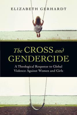 The Cross and Gendercide: A Theological Response to Global Violence Against Women and Girls (ePUB)