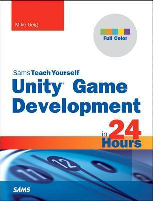 Unity Game Development in 24 Hours, Sams Teach Yourself (Sams Teach Yourself...in 24 Hours)
