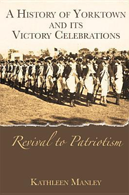A History of Yorktown and Its Victory Celebrations: Revival to Patriotism