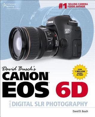 David Busch S Canon EOS 6d Guide to Digital Slr Photography