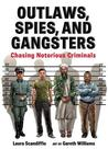 Outlaws, Spies, and Gangsters: Chasing Notorious Criminals