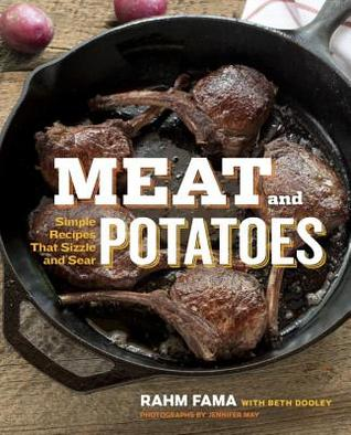 Meat and Potatoes: Simple Recipes that Sizzle and Sear