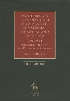Dalhuisen on Transnational Comparative, Commercial, Financial and Trade Law Volume 1: Introduction - The New Lex Mercatoria and Its Sources