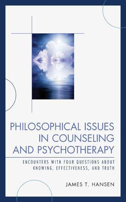 Philosophical Issues in Counseling and Psychotherapy: Encounters with Four Questions about Knowing, Effectiveness, and Truth