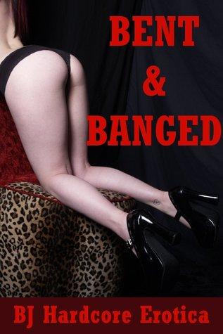 Bent and Banged