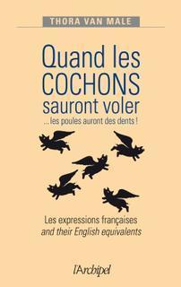 Quand les cochons sauront voler. Les expressions françaises and their English equivalents